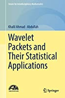 Wavelet Packets and Their Statistical Applications (Forum for Interdisciplinary Mathematics)
