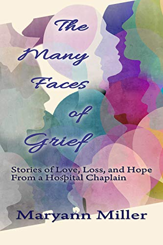 The Many Faces of Grief: Stories of Love, Loss, and Hope From a Hospital Chaplain