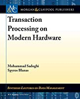 Transaction Processing on Modern Hardware (Synthesis Lectures on Data Management)