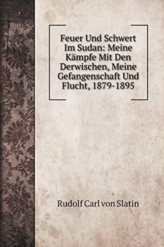 Feuer Und Schwert Im Sudan: Meine Kämpfe Mit Den Derwischen, Meine Gefangenschaft Und Flucht, 1879-1895 (Warriors Books) (German Edition)