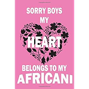 Sorry Boys My Heart Belongs To My AFRICANI: Valentine's Day Gift , Lined Journal Notebook to Write In for Notes, To Do Lists, Notepad, College Ruled ... and for all Dogs & Cats Lovers and owners 28
