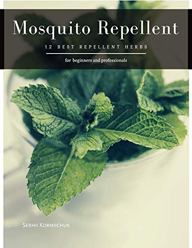 Mosquito Repellent: 12 Best Repellent herbs (English Edition)