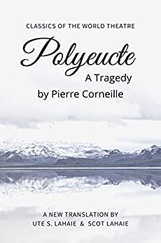 Polyeucte: A Tragedy by [Pierre Corneille, Ute Lahaie, Scot Lahaie]