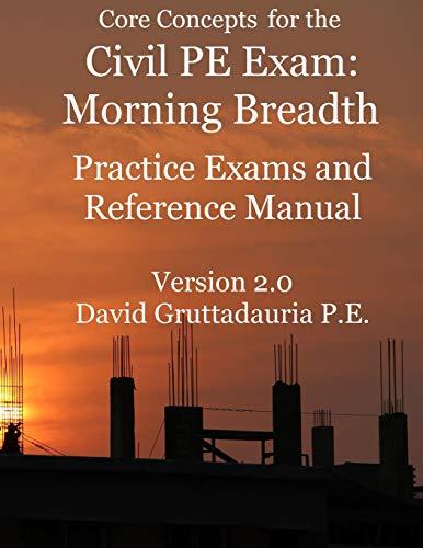Civil PE Exam Morning Breadth Practice Exams and Reference Manual: 80 Civil Morning Breadth Practice