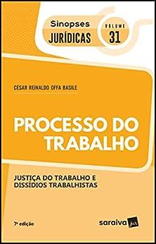 Coleção Sinopses Jurídicas - Processo do Trabalho - Justiça do Trabalho e Dissídios Trabalhistas - v. 31