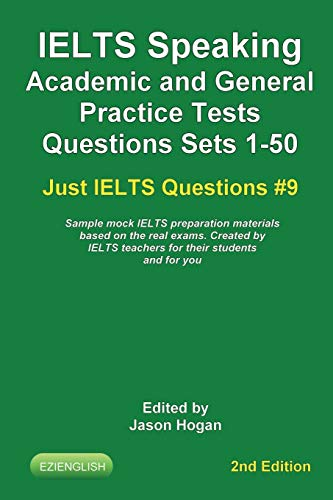 IELTS Speaking. Academic and General Practice Tests Questions Sets 1-50. Sample mock IELTS preparation materials based on the real exams: Created by ... students and you.: 9 (Just IELTS Questions)