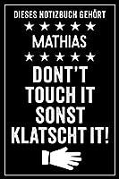 Mathias - Don't touch it sonst klatscht it!: Lustiges Personalisiertes Notizbuch A5 I 120 Seiten I Klassisch & Elegant In Schwarz I Das perfekte, individuelle Geschenk fuer Familie, Freunde, Kollegen