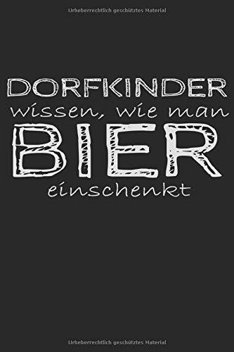 Dorfkinder wissen, wie man Bier einschenkt: Dorfkind Bier Geschenkidee - Notizbuch - 6x9 Zoll - Karriert - 120 Seiten