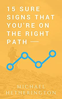 15 Sure Signs That You Are On The Right Path by [Michael Hetherington]