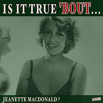 Is it True 'Bout Jeanette MacDonald?