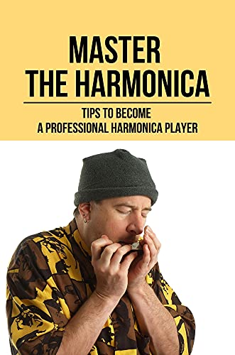 Master The Harmonica: Tips To Become A Professional Harmonica Player: Playing The Harmonica