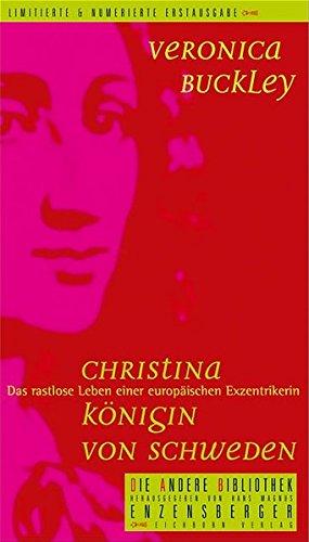 Christina - Königin von Schweden: Das rastlose Leben einer europäischen Exzentrikerin (Die Andere Bibliothek, Band 250)
