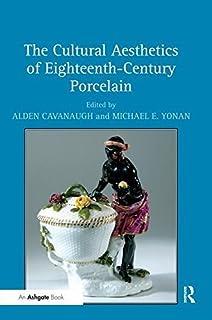 The Cultural Aesthetics of Eighteenth-Century Porcelain by Alden Cavanaugh (2010-08-28)