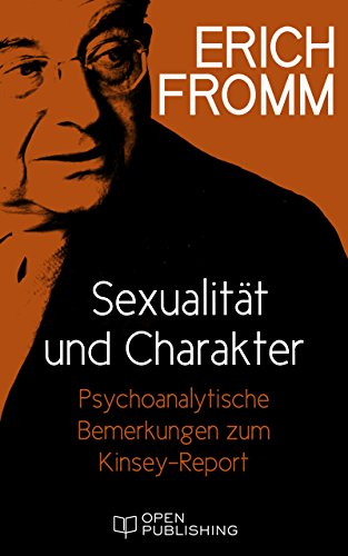 Sexualität und Charakter. Psychoanalytische Bemerkungen zum Kinsey-Report: Sex and Character. The Kinsey-Report Viewed from the Standpoint of Psychoanalysis