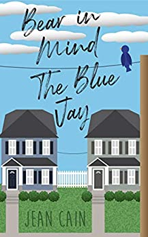 Bear In Mind, The Blue Jay by [Jean Cain, Heather Stearns]