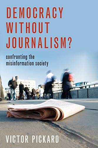 Compare Textbook Prices for Democracy without Journalism?: Confronting the Misinformation Society  ISBN 9780190946760 by Pickard, Victor