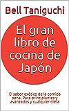 El gran libro de cocina de Japón: El sabor exótico de la comida sana. Para principiantes y avanzados...