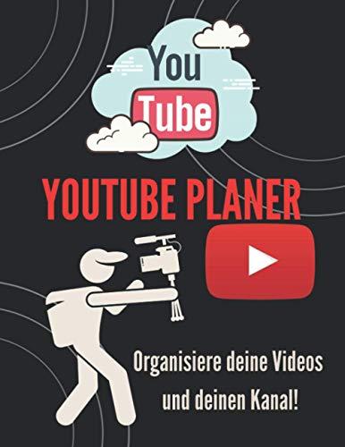 YouTube Planer: Organisieren Sie Ihre Videos und Ihren Kanal, Notizbuch für Youtubers und Vlogger zum Organisieren, Video-Planer und Tracker zum Erstellen des YouTube-Kanals Ihrer Träume