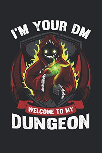I'm Your DM Welcome To My Dungeon: Notebook of 120 pages of lined paper (6x9 Zoll, appox DIN A5 / 15.24 x 22.86 cm) My Dungeon Funny Tabletop Gaming DM Role Playing RPG