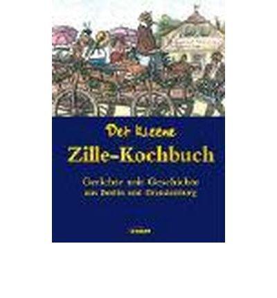 Det kleene Zille-Kochbuch: Gerichte mit Geschichte aus Berlin und Brandenburg (Hardback)(German) - Common