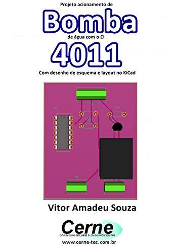 Projeto acionamento de Bomba de água com o CI 4011 Com desenho de esquema e layout no KiCad
