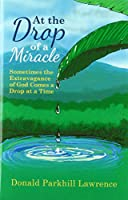 At the Drop of a Miracle: Sometimes the Extravagance of God Comes a Drop at a Time
