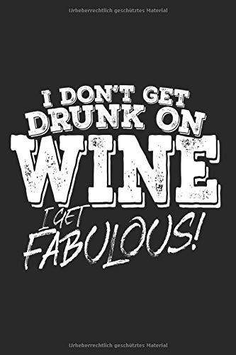 I Don't Get Drunk On Wine I Get Fabulous: Wein Notizbuch Weinprobe Party Notizen Planer Tagebuch (Liniert, 15 x 23 cm, 120 Linierte Seiten, 6