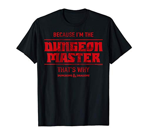 Dungeons & Dragons Because I m The Dungeon Master T-Shirt