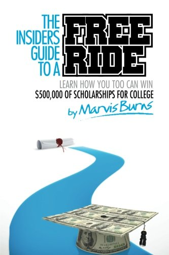 The Insiders Guide To A Free Ride Winning 500 000 Of Scholarships For College Was Easy Learn How