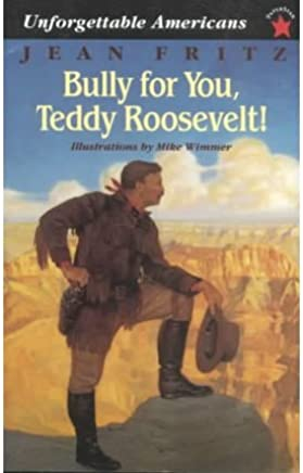 [Bully for You, Teddy Roosevelt! (Unforgettable Americans)] [By: Fritz, Jean] [January, 1997]