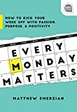Every Monday Matters: How to Kick Your Week Off with Passion, Purpose, and Positivity (Ignite Reads)