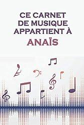 Ce carnet de musique appartient à Anaïs: Cahier de partitions: Papier manuscrit / 12 portées par page / idée cadeau (French Edition)