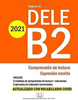 Supera el DELE B2 - 2021 - Comprensión de Lectura y Expresión Escrita: 3 modelos de Comprensión de Lectura y Expresión Esc...
