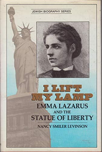 I Lift My Lamp: Emma Lazarus and the Statue of Liberty (Jewish Biography)