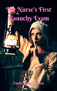 The Nurse's First Raunchy Exam: A Historical Medical Erotica (The Nurse Examined Book 1) Review