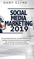 Social Media Marketing 2019: The Must Know Practical Tips and Strategies for Growing your Brand, Becoming an Influencer and Advertising your Business Using Facebook, Youtube, Twitter and Instagram