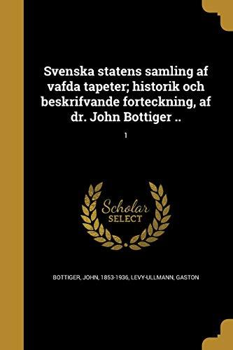 Svenska statens samling af väfda tapeter; historik och beskrifvande förteckning, af dr. John Böttiger ..; 1