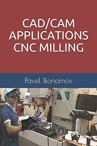 Compare Textbook Prices for CAD/CAM APPLICATIONS - CNC MILLING  ISBN 9798645897871 by Ikonomov, Dr. Pavel
