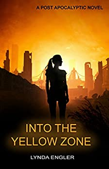 Into the Yellow Zone: A POST APOCALYPTIC NOVEL (Into the Outside Book 2) by [Lynda Engler]