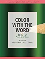 Color with the Word 60 Days of Peace and Color: Are you hearing God in Black and White or Color?