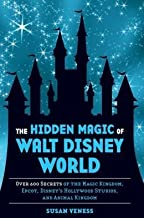 The Hidden Magic of Walt Disney World: Over 600 Secrets of the Magic Kingdom, Epcot, Disney's Hollywood Studios, and Animal Kingdom by Susan Veness (2013) Hardcover