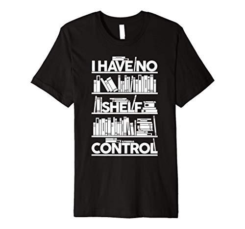 I Have No Shelf Control T-Shirt Books For Life, Funny Books Premium T-Shirt