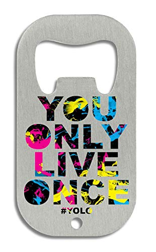You Only Live Once YOLO Series Excuse Douchebag Carpe Diem flesopener