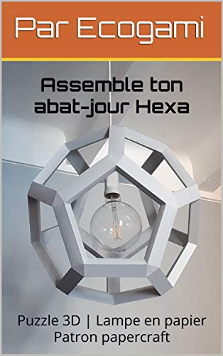 Assemble ton propre abat-jour Hexa en papier: Puzzle 3D | Lampe en papier | Patron papercraft (Ecogami / sculpture en papier t. 139) (French Edition)