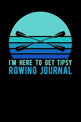 I'm Here To Get Tipsy Rowing Journal