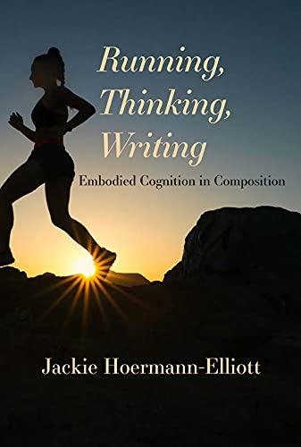 Running, Thinking, Writing: Embodied Cognition in Composition (English Edition)