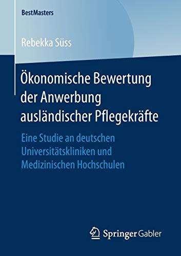 Ökonomische Bewertung der Anwerbung ausländischer Pflegekräfte: Eine Studie an deutschen Universitätskliniken und Medizinischen Hochschulen (BestMasters)