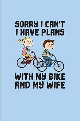 Sorry I Can't I Have Plans With My Bike And My Wife: Biking And Cycling Journal For Cyclists, Biking Couple, Mountain Bike Trails, Street Race, Downhill & Wheelies Fans - 6x9 - 100 Blank Lined Pages