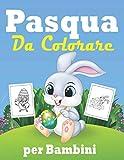 Pasqua Da Colorare Per Bambini: Libro da Colorare Bambini - Pasqua Libri Bambini - Pasqua Regali Bambini.