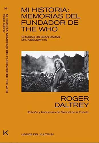 MI HISTORIA: MEMORIAS DEL FUNDADOR DE THE WHO: GRACIAS OS SEAN DADAS, MR. KIBBLEWHITE (LIBROS DEL KULTRUM)